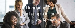 honouring god and people in the workplace